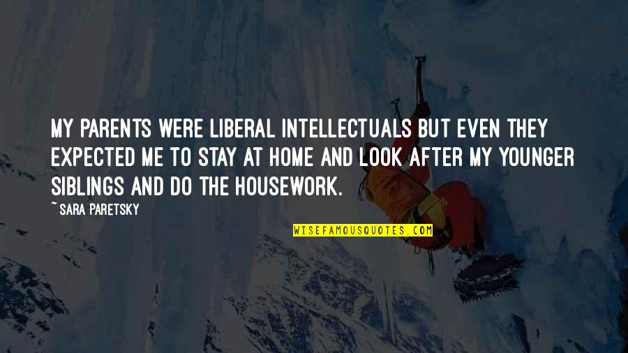 Divine Timing Quotes By Sara Paretsky: My parents were liberal intellectuals but even they