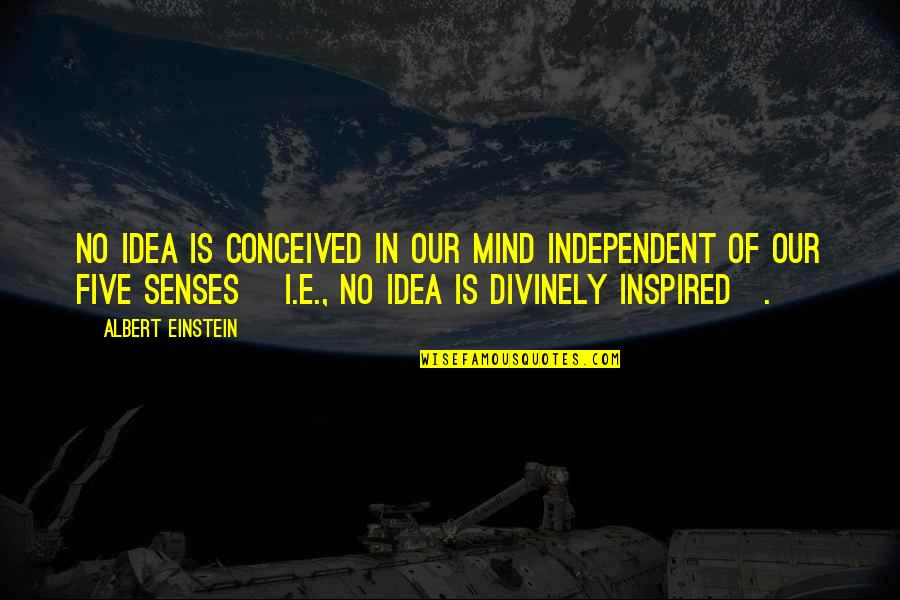 Divinely Inspired Quotes By Albert Einstein: No idea is conceived in our mind independent
