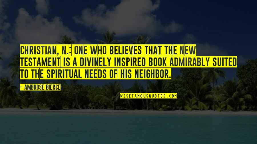 Divinely Inspired Quotes By Ambrose Bierce: Christian, n.: one who believes that the New