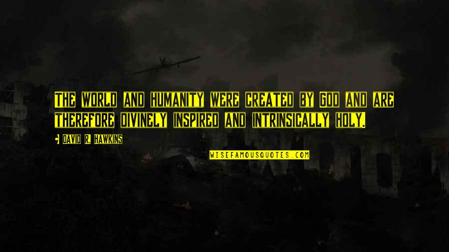 Divinely Inspired Quotes By David R. Hawkins: The world and humanity were created by God