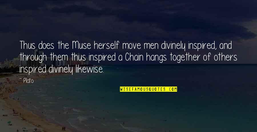 Divinely Inspired Quotes By Plato: Thus does the Muse herself move men divinely