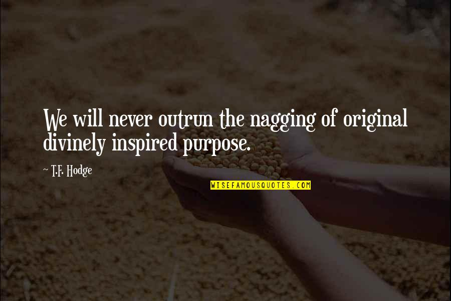 Divinely Inspired Quotes By T.F. Hodge: We will never outrun the nagging of original