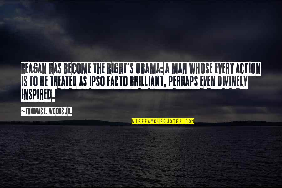 Divinely Inspired Quotes By Thomas E. Woods Jr.: Reagan has become the Right's Obama: a man