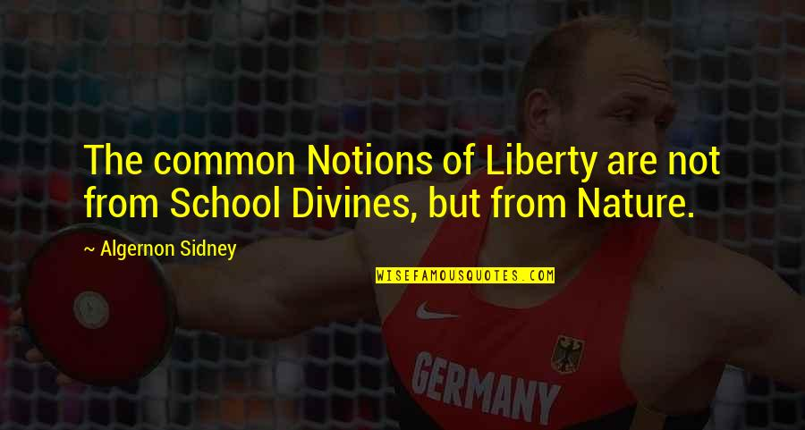 Divines Quotes By Algernon Sidney: The common Notions of Liberty are not from