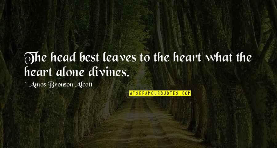 Divines Quotes By Amos Bronson Alcott: The head best leaves to the heart what