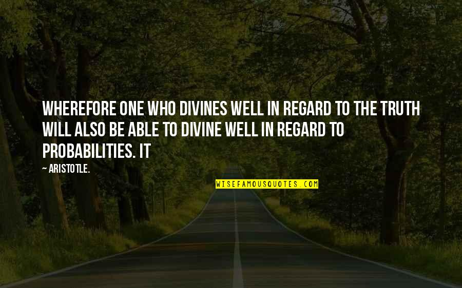 Divines Quotes By Aristotle.: wherefore one who divines well in regard to