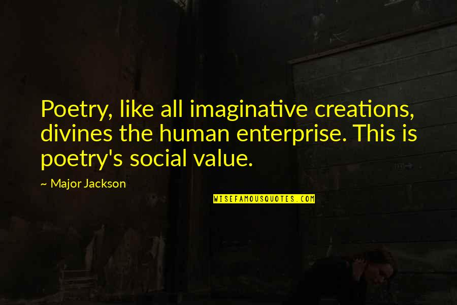 Divines Quotes By Major Jackson: Poetry, like all imaginative creations, divines the human