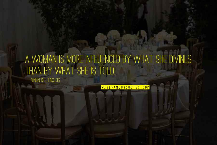 Divines Quotes By Ninon De L'Enclos: A woman is more influenced by what she