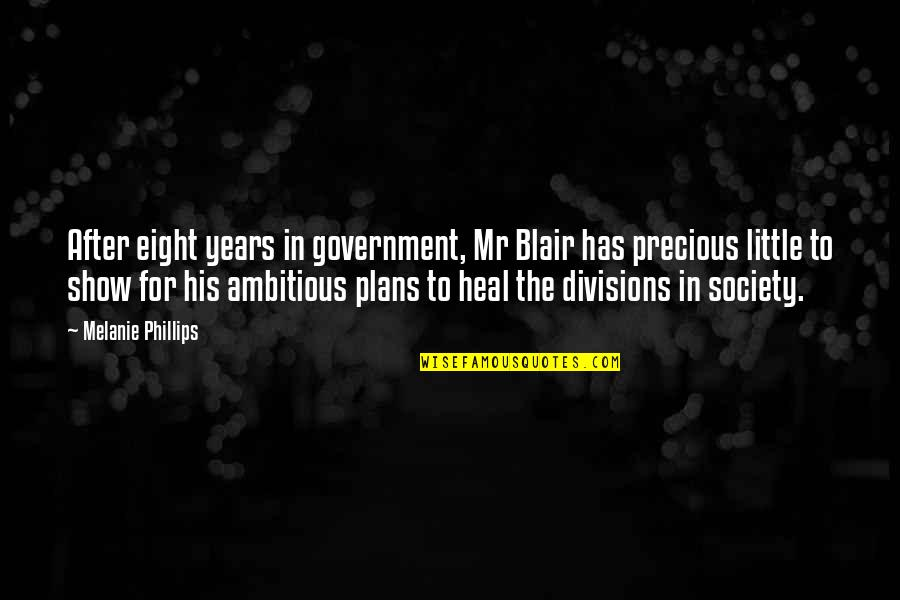 Divisions In Society Quotes By Melanie Phillips: After eight years in government, Mr Blair has