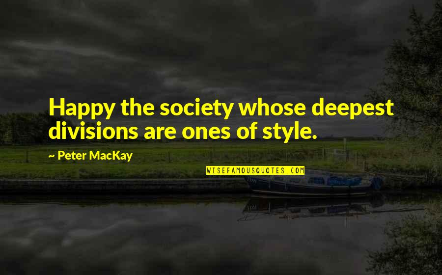 Divisions In Society Quotes By Peter MacKay: Happy the society whose deepest divisions are ones
