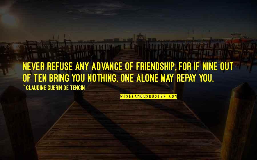 Diwali And Dhanteras Quotes By Claudine Guerin De Tencin: Never refuse any advance of friendship, for if