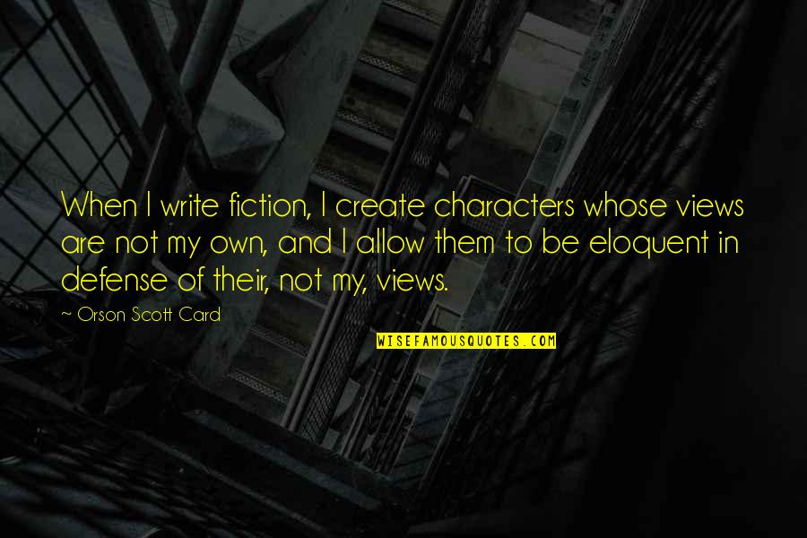 Diwali And Dhanteras Quotes By Orson Scott Card: When I write fiction, I create characters whose