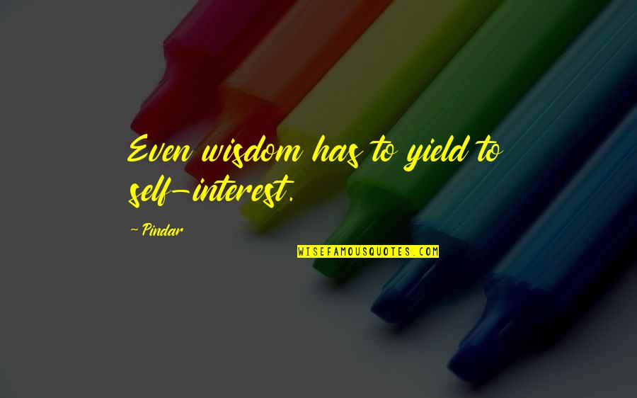 Diwali Fireworks Quotes By Pindar: Even wisdom has to yield to self-interest.