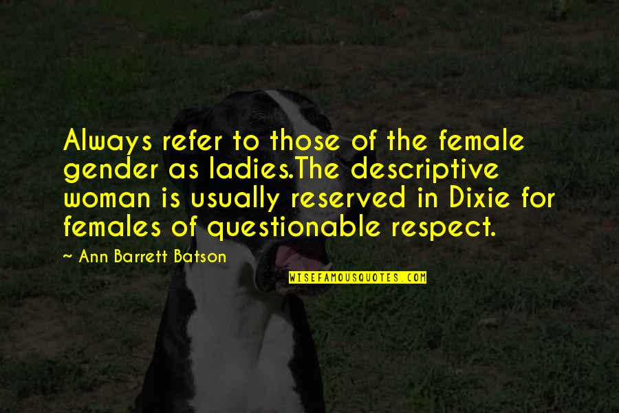 Dixie Quotes By Ann Barrett Batson: Always refer to those of the female gender