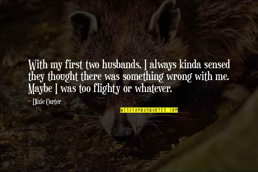 Dixie Quotes By Dixie Carter: With my first two husbands, I always kinda