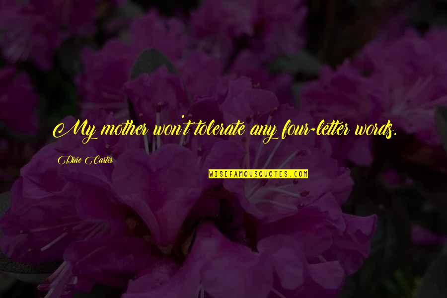 Dixie Quotes By Dixie Carter: My mother won't tolerate any four-letter words.