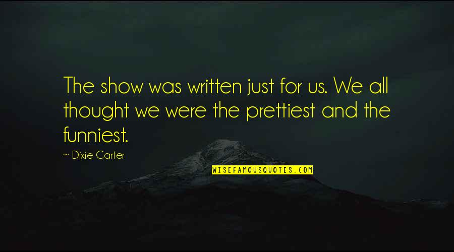 Dixie Quotes By Dixie Carter: The show was written just for us. We