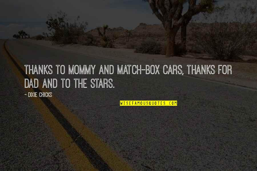 Dixie Quotes By Dixie Chicks: thanks to mommy and match-box cars, thanks for