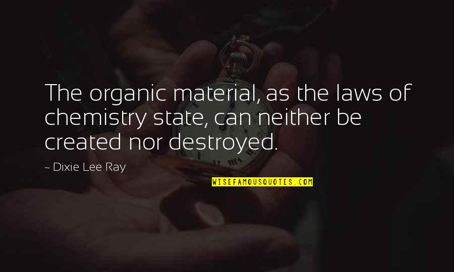 Dixie Quotes By Dixie Lee Ray: The organic material, as the laws of chemistry