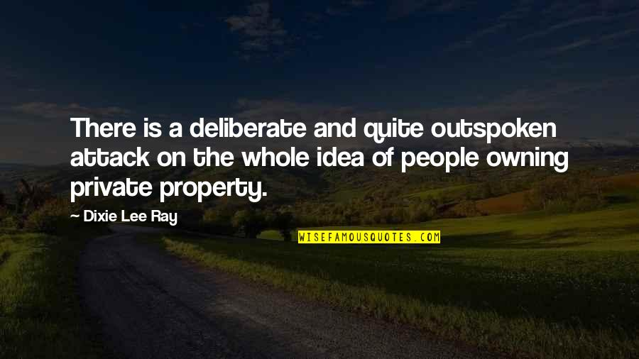 Dixie Quotes By Dixie Lee Ray: There is a deliberate and quite outspoken attack