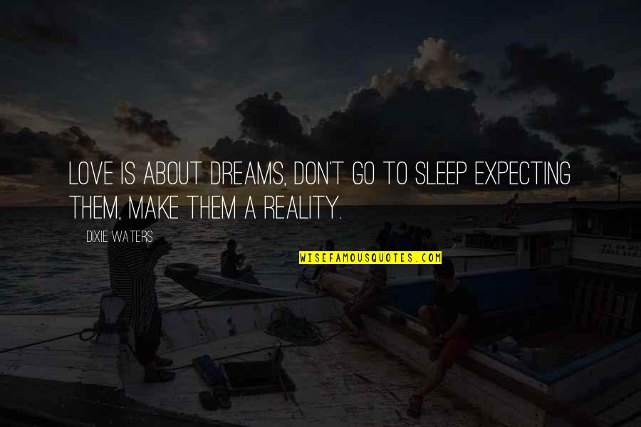 Dixie Quotes By Dixie Waters: Love is about dreams, don't go to sleep