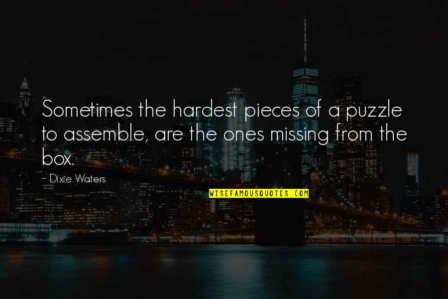 Dixie Quotes By Dixie Waters: Sometimes the hardest pieces of a puzzle to