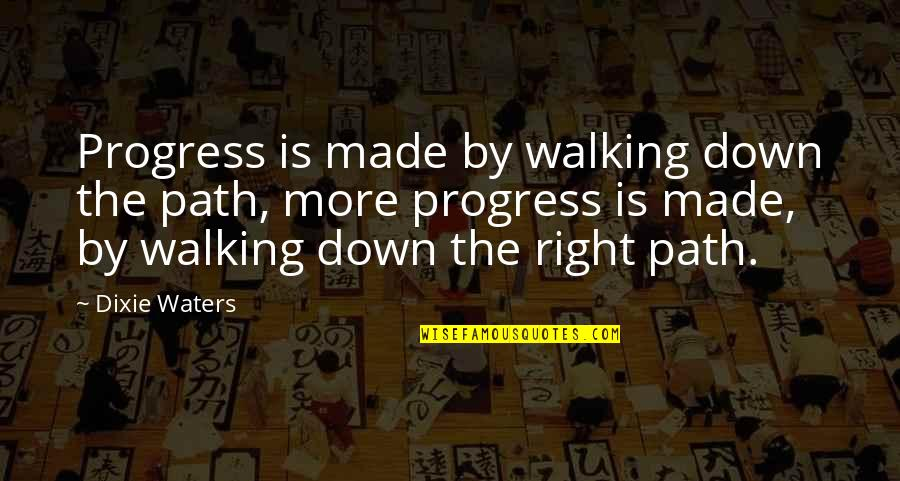 Dixie Quotes By Dixie Waters: Progress is made by walking down the path,