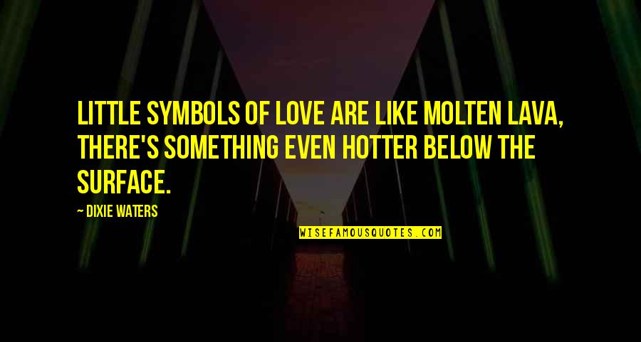 Dixie Quotes By Dixie Waters: Little symbols of love are like molten lava,