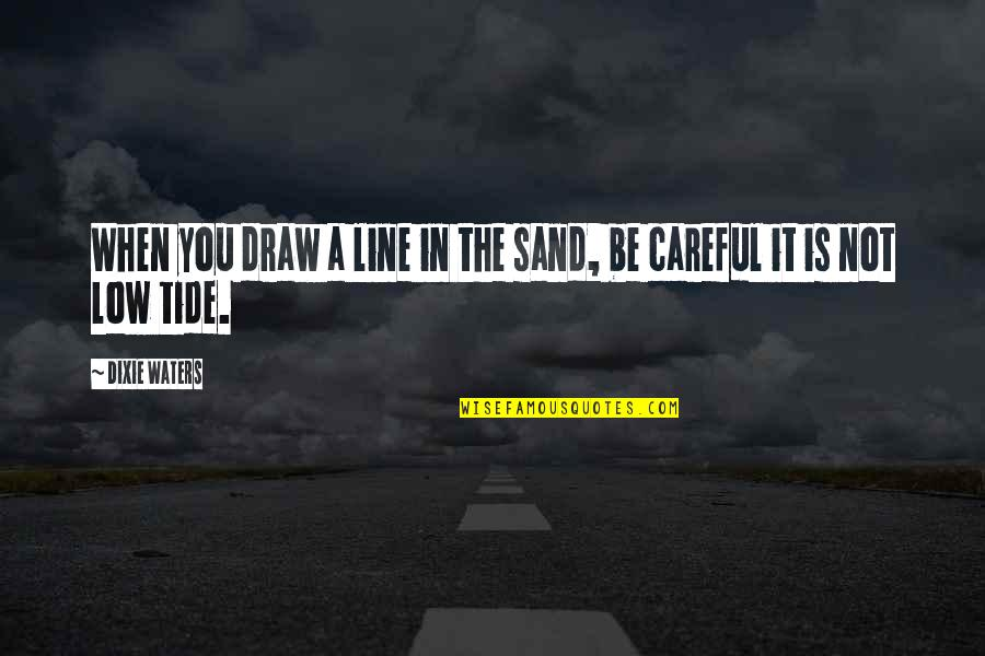 Dixie Quotes By Dixie Waters: When you draw a line in the sand,