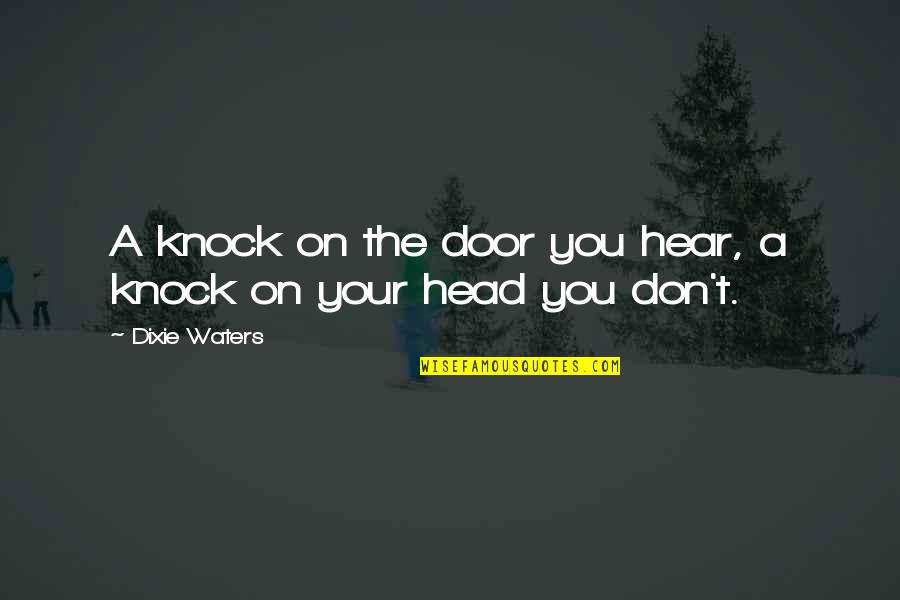Dixie Quotes By Dixie Waters: A knock on the door you hear, a