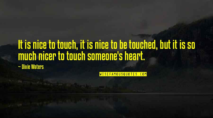Dixie Quotes By Dixie Waters: It is nice to touch, it is nice