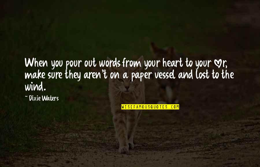 Dixie Quotes By Dixie Waters: When you pour out words from your heart