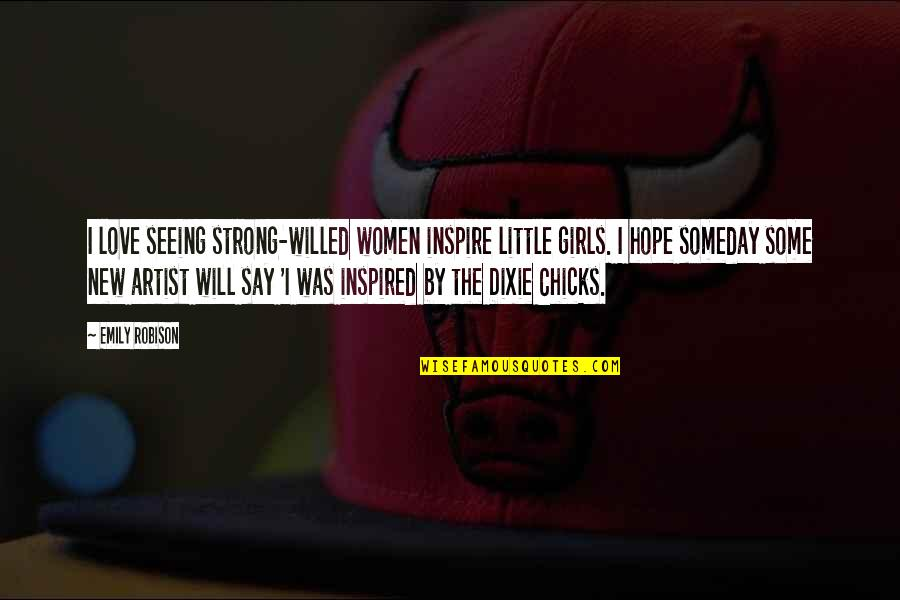 Dixie Quotes By Emily Robison: I love seeing strong-willed women inspire little girls.