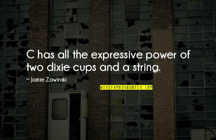 Dixie Quotes By Jamie Zawinski: C has all the expressive power of two