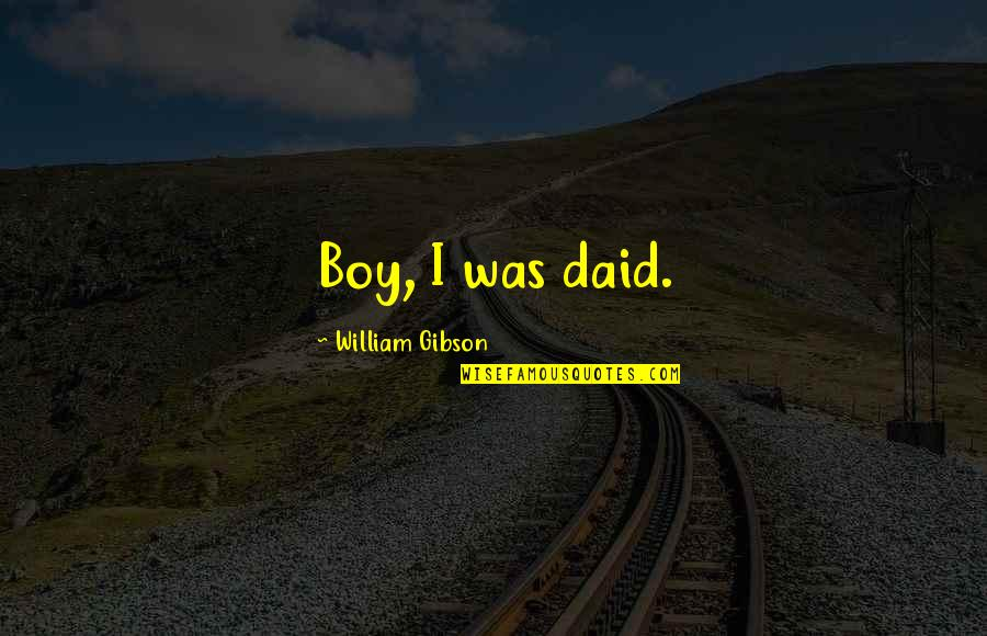 Dixie Quotes By William Gibson: Boy, I was daid.