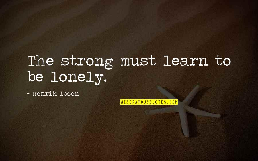 Diya Aur Baati Hum Quotes By Henrik Ibsen: The strong must learn to be lonely.
