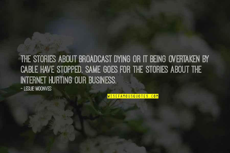 Diya Aur Baati Hum Quotes By Leslie Moonves: The stories about broadcast dying or it being
