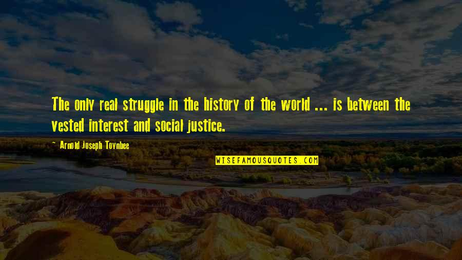 Dj Chacha 101.9 Quotes By Arnold Joseph Toynbee: The only real struggle in the history of