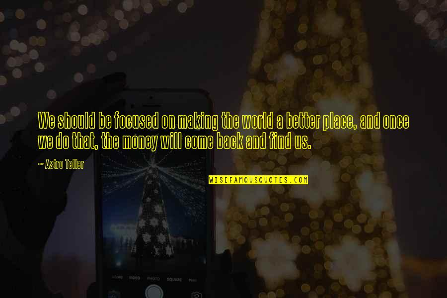 Dj Chacha 101.9 Quotes By Astro Teller: We should be focused on making the world