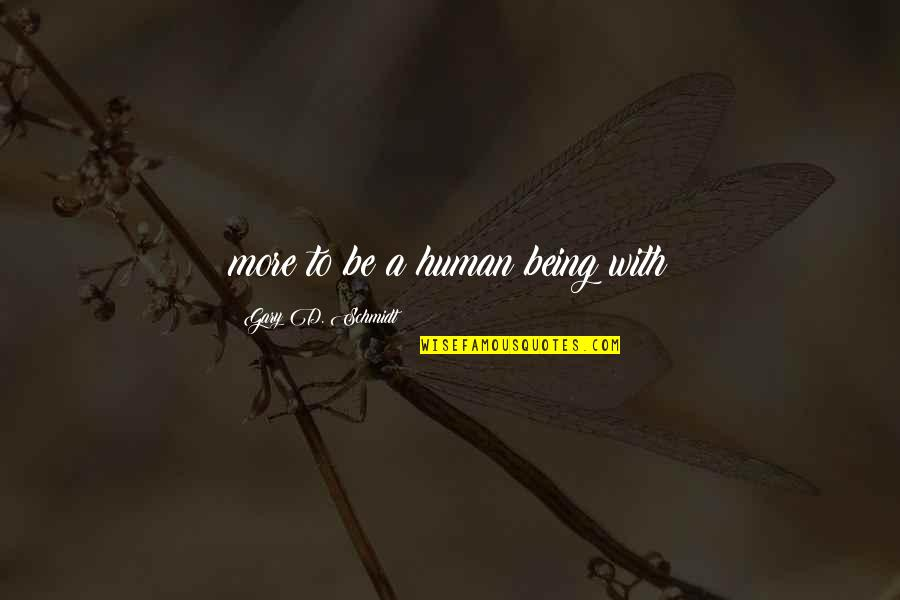 Dj Chacha 101.9 Quotes By Gary D. Schmidt: more to be a human being with