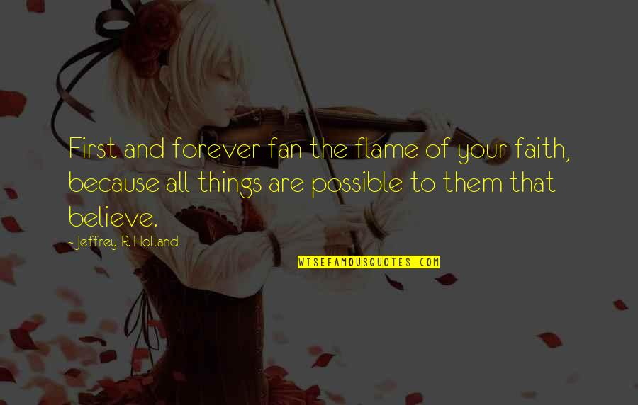 Dj Chacha 101.9 Quotes By Jeffrey R. Holland: First and forever fan the flame of your