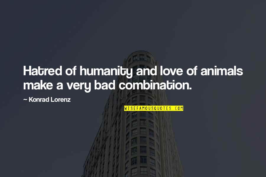 Dj Chacha 101.9 Quotes By Konrad Lorenz: Hatred of humanity and love of animals make