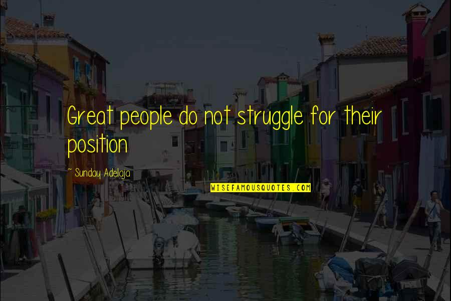 Dj Chacha 101.9 Quotes By Sunday Adelaja: Great people do not struggle for their position