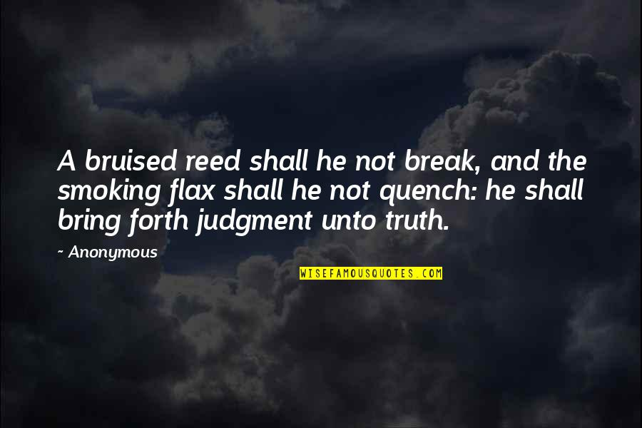 Dj Ez Quotes By Anonymous: A bruised reed shall he not break, and