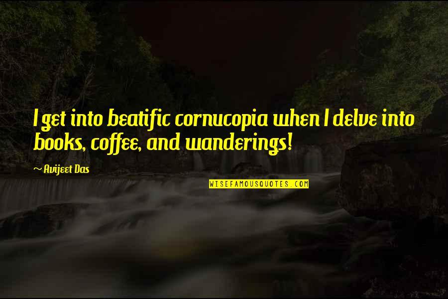 Dj Ez Quotes By Avijeet Das: I get into beatific cornucopia when I delve