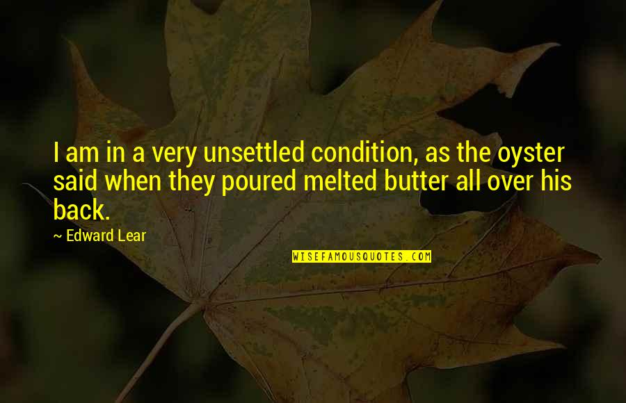 Dj Ez Quotes By Edward Lear: I am in a very unsettled condition, as