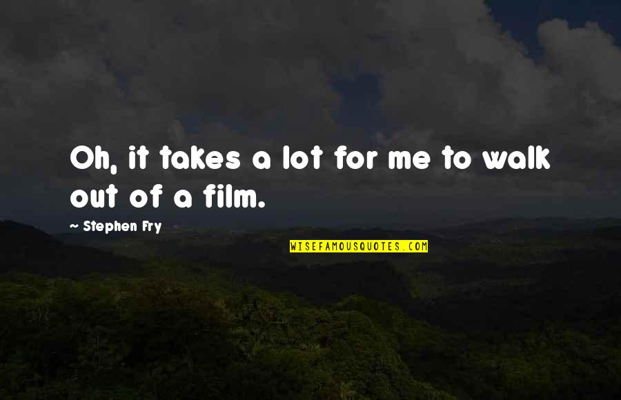 Dj Ez Quotes By Stephen Fry: Oh, it takes a lot for me to