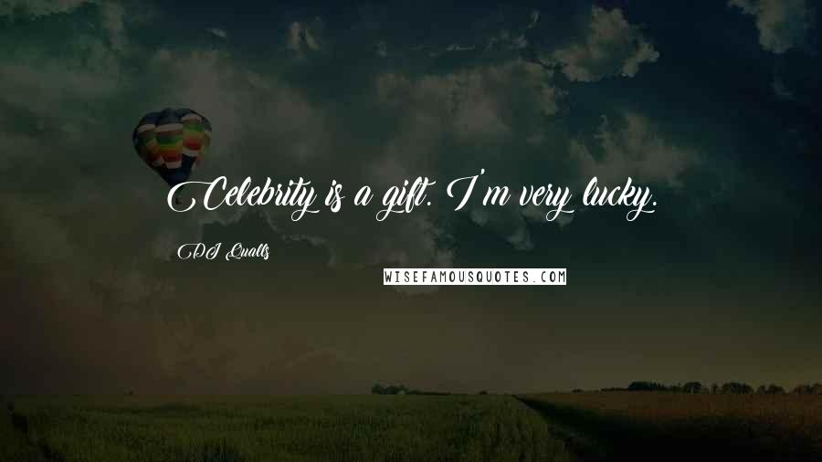 DJ Qualls quotes: Celebrity is a gift. I'm very lucky.