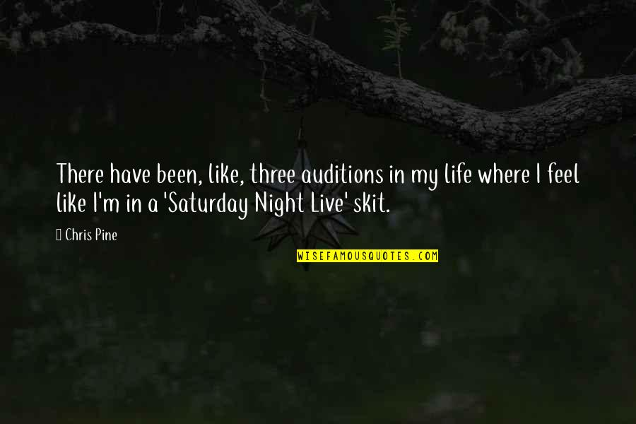 Dj Sasha Quotes By Chris Pine: There have been, like, three auditions in my
