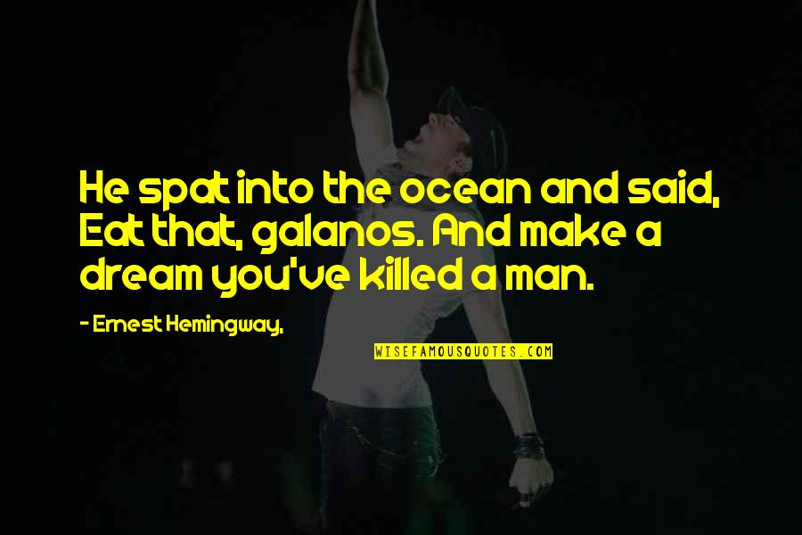 Dj Sasha Quotes By Ernest Hemingway,: He spat into the ocean and said, Eat